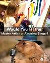 Would You Rather: Master Artist or Amazing Singer?
