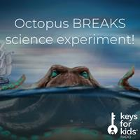 Octopus BREAKS Science Experiment