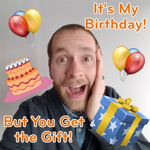 YOU Get a Birthday Gift on MY Birthday!