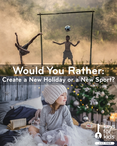 Would You Rather: Create a NEW Holiday or NEW Sport?