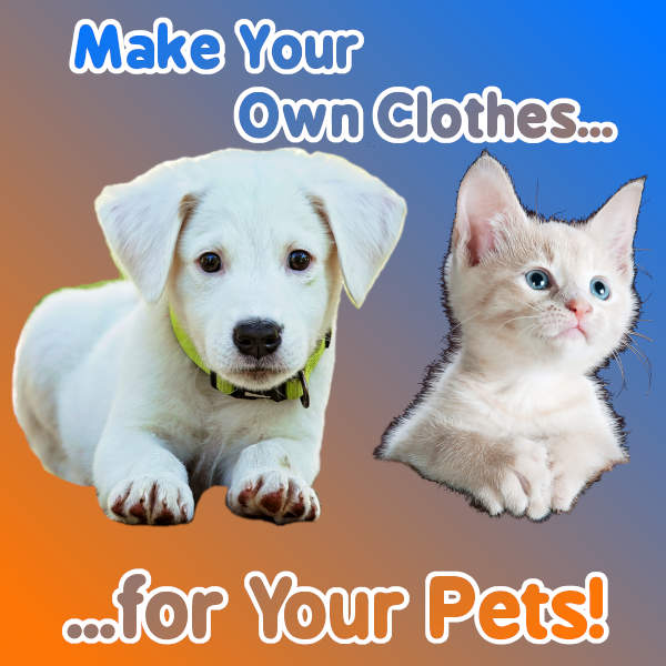 Make Your Own Clothes...For Your Pets!