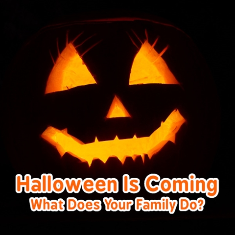 Halloween Is Coming; What Does Your Family Do?