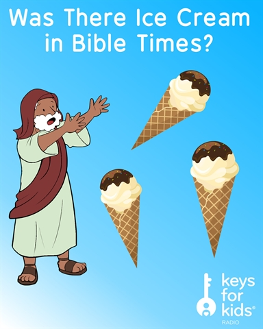 Did People in the Bible Have Ice Cream?