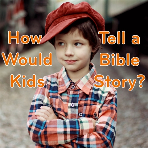 Kids Tell the Bible Story!