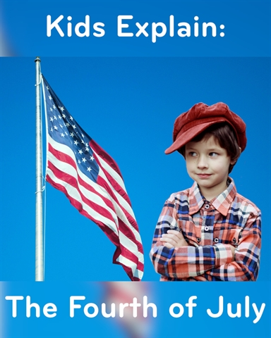 The Fourth of July Explained By Kids