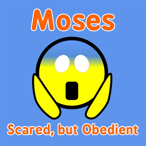 Moses: Scared, but Obedient