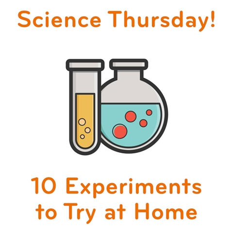 Science Thursday! 10 Experiments to Try at Home